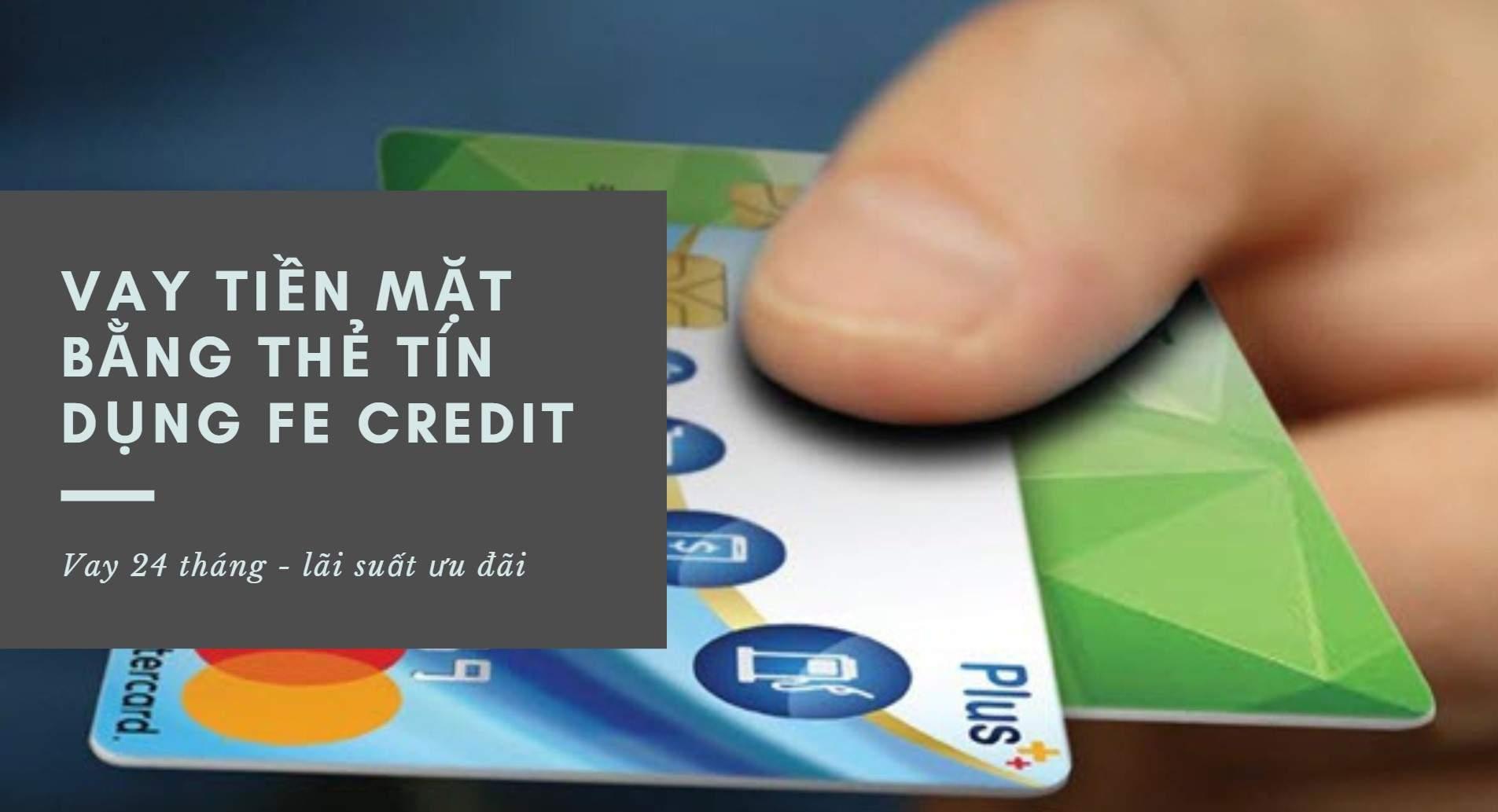 Vay tiền mặt bằng thẻ tín dụng Fe Credit