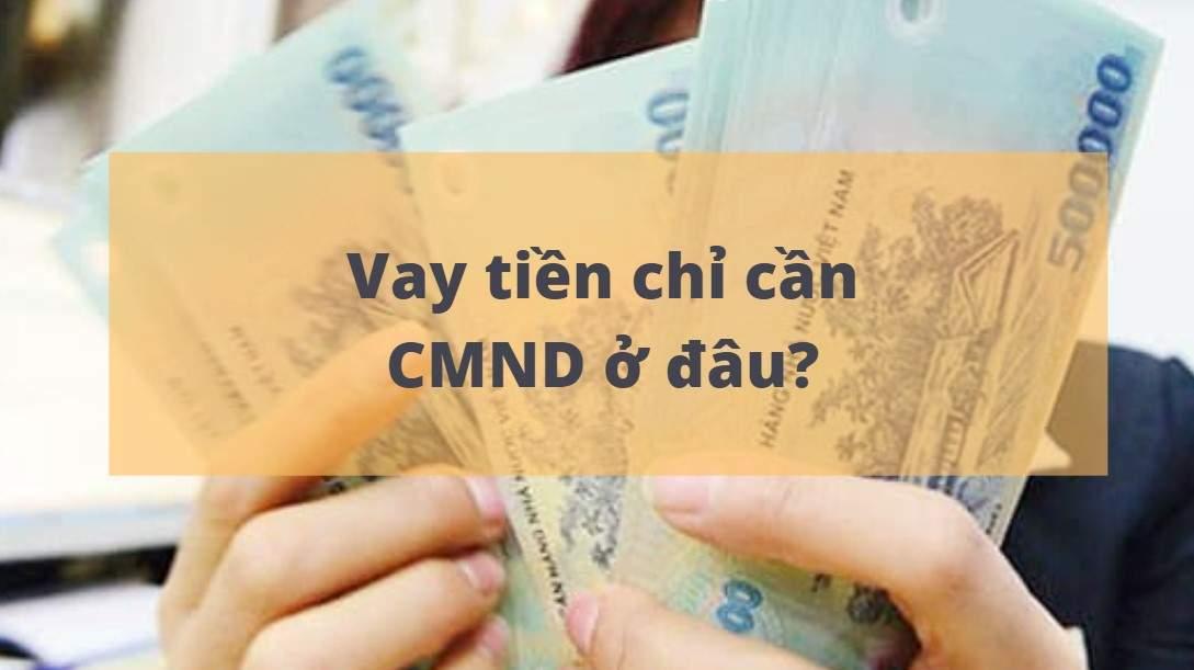 Top 5 tổ chức cho vay tiền mặt nhanh chỉ cần CMND - Nhận tiền ngay trong ngày