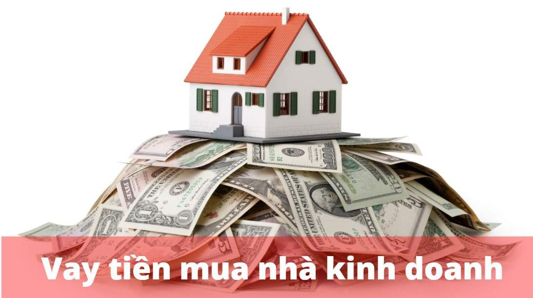 Vay tiền mua nhà để kinh doanh