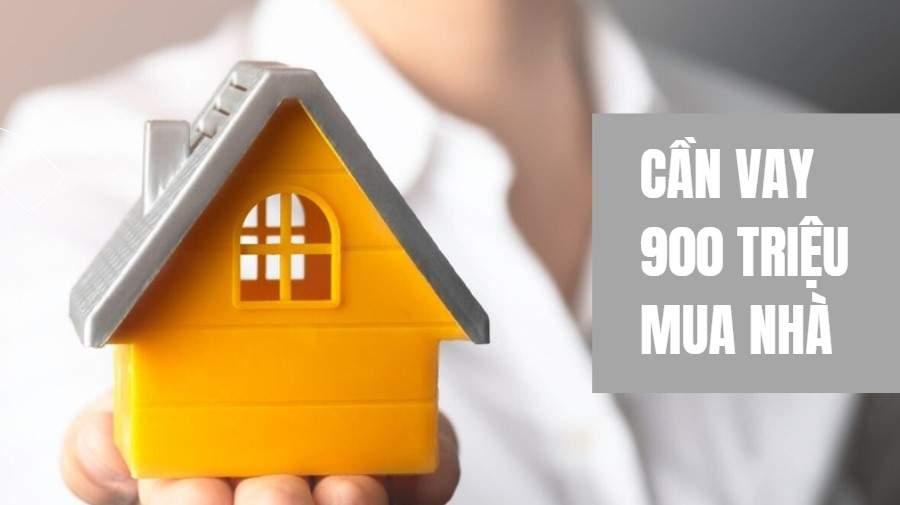 vay 900 triệu mua nhà