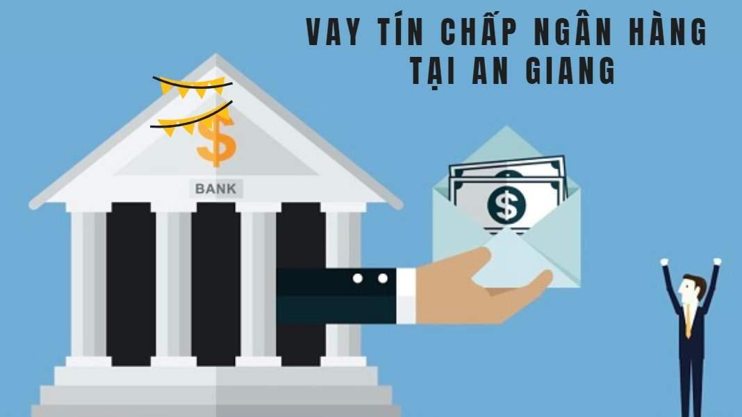 Vay tín chấp ngân hàng ở An Giang tối đa lên tới 500 triệu đồng