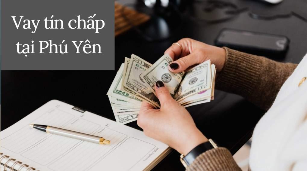 Vay tín chấp tại Phú Yên ở đâu uy tín và lãi suất thấp nhất?