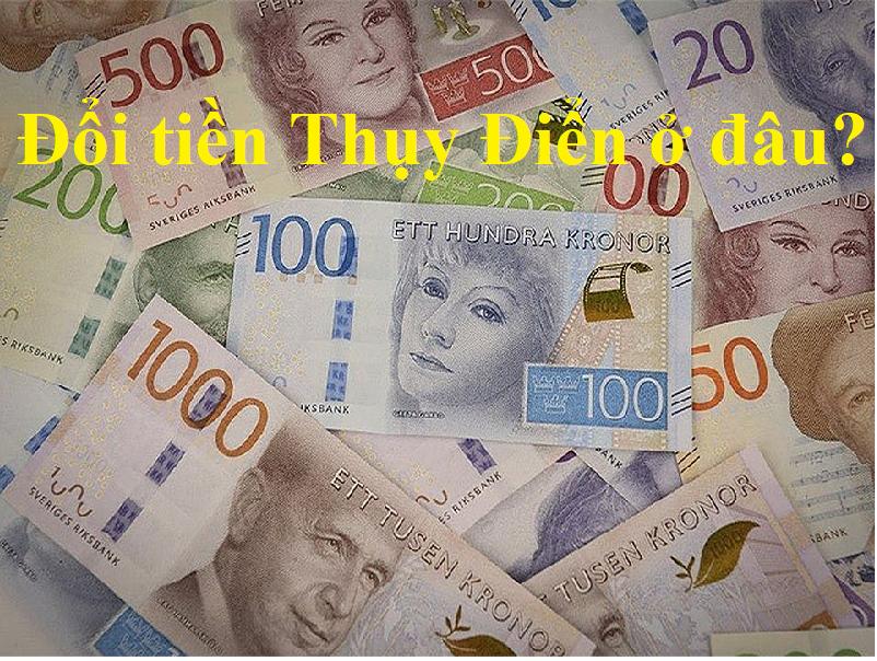 Đổi tiền Thụy Điển ở đâu