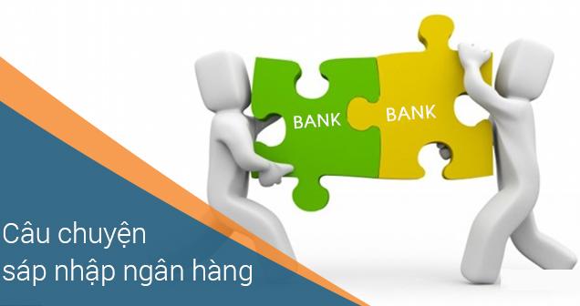 Câu chuyện sáp nhập ngân hàng sẽ còn nóng dịp cuối năm