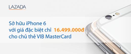 Giá iPhone 6 rẻ nhất 16.499.000đ cho chủ thẻ VIB MasterCard